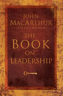 The Book on Leadership, John MacArthur