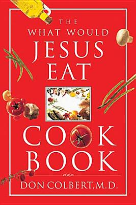 The What Would Jesus Eat Cookbook, Colbert, Don