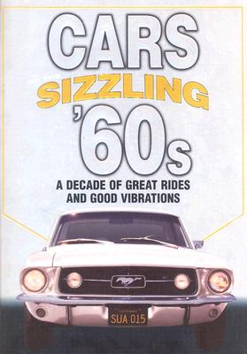 Image for Cars Of The Sizzling 60's: A Decade Of Great Rides And Good Vibrations (Automotive)