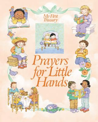 Prayers for Little Hands (My First Treasury)
