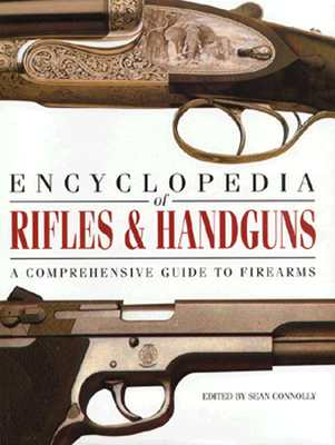 Image for Encyclopedia of Rifles & Handguns: A Comprehensive Guide to Firearms