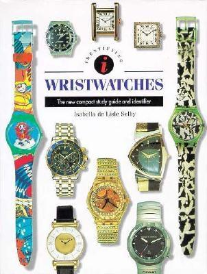 Image for Identifying Wristwatches: The New Compact Study Guide and Identifier