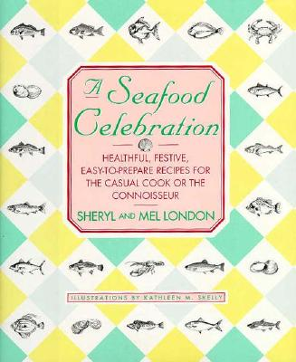 Image for A Seafood Celebration: Healthful, Festive, Easy-To-Prepare Recipes for the Casual Cook or the Connoisseur