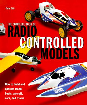 Image for Complete Book of Radio Controlled Models: How to Build and Operate Model Boats, Aircraft, Cars, and Trucks