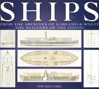 Ships: From the Archives of Harland & Wolff the Builders of the Titanic, Tom McCluskie
