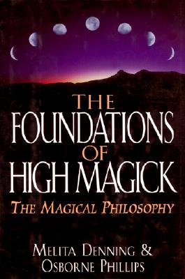 Image for Foundations of High Magick: The Magical Philosophy