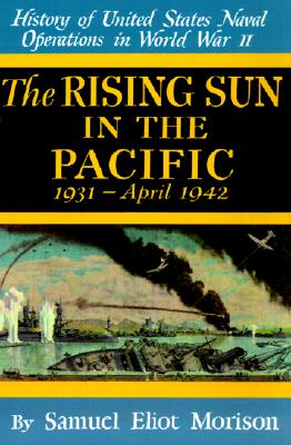 Image for The Rising Sun in the Pacific 1931 - April 1942 (History of United States Naval Operations in World War Ii, 3) (v. 3)