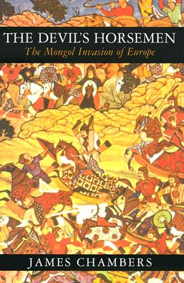 The Devil's Horsemen: The Mongol Invasion of Europe, Chambers, James