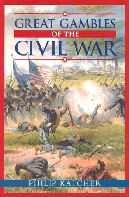 Image for Great Gambles of the Civil War
