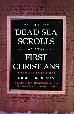 The Dead Sea Scrolls and the First Christians:  Essays and Translations, EISENMAN, Robert