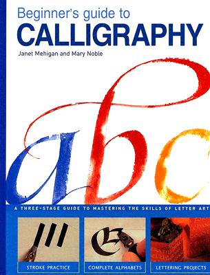 Image for Beginner's Guide to Calligraphy: A Simple Three-Stage Guide to Perfest Letter Art