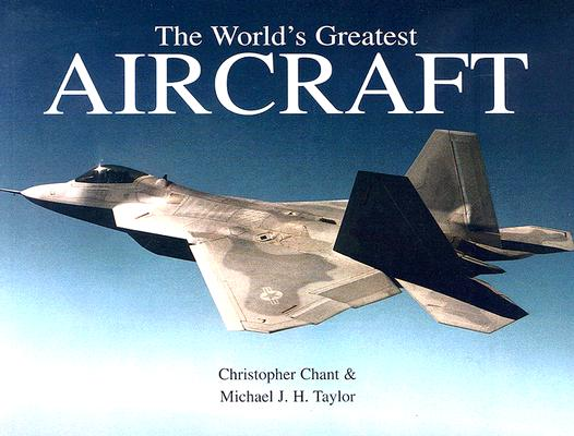The World's Greatest Aircraft, Christopher Chant; Michael J. H. Taylor