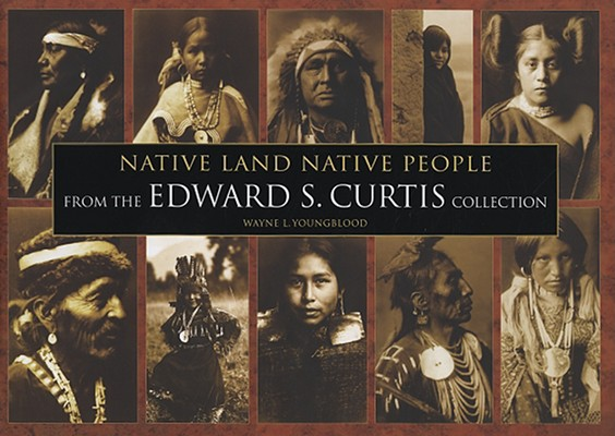 Native Land Native People: From the Edward S. Curtis Collection, Wayne Youngblood