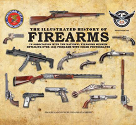 Image for The Illustrated History of Firearms: In Association with the National Firearms Museum