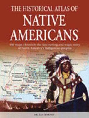 The Historical Atlas of Native Americans, IAN BARNES