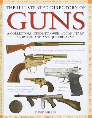 Image for The Illustrated Directory of Guns: A Collector's Guide to Over 1500 Military, Sporting and Antique Firearms