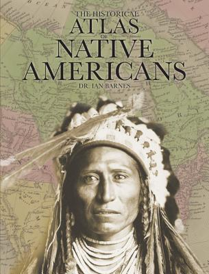 Image for The Historical Atlas of Native Americans (Historical Atlas Series)