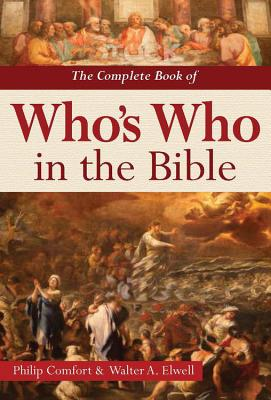 The Complete Book of Who's Who in the Bible, Philip Comfort, Walter A. Elwell