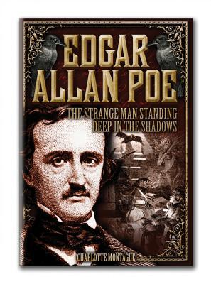 Edgar Allan Poe: The Strange Man Standing Deep in the Shadows, Montague, Charlotte