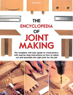 Image for The Encyclopedia of Joint Making: The complete, full-color guide to wood joinery, with step-by-step instructions on how to select, cut, and assemble the right joint of the job