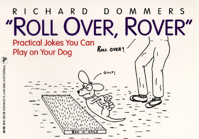 Roll Over, Rover: Practical Jokes You Can Play on Your Dog, Dommers, Richard