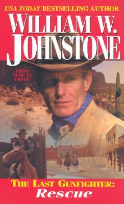 Rescue (The Last Gunfighter,Book 7) 1, Johnstone, William W.