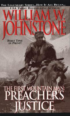Preacher's Justice (The First Mountain Man), WILLIAM W. JOHNSTONE