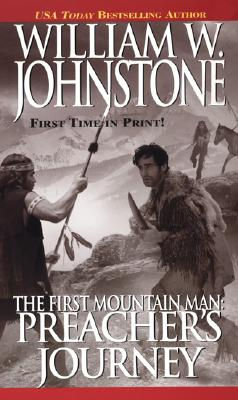 The First Mountain Man: Preacher's Journey, William W. Johnstone