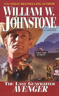 """""""Avenger (The Last Gunfighter, Book 15)"""", """"Johnstone, William W., Johnstone, J.A."""""""