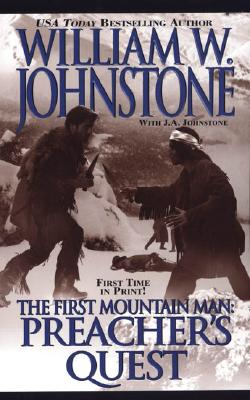 Preacher's Quest (The First Mountain Man), WILLIAM W. JOHNSTONE