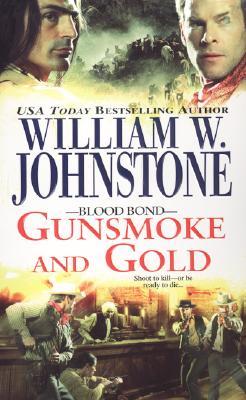 "Blood Bond: Gunsmoke and Gold, ""Johnstone, William W."""