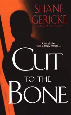 Cut to the Bone, Shane Gericke