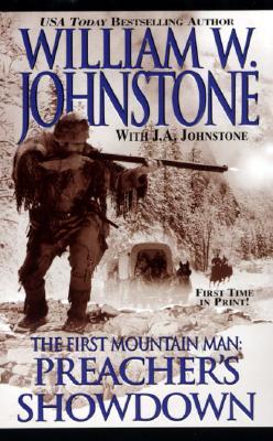 First Mountain Man: Preacher's Showdown (The First Mountain Man), WILLIAM W. JOHNSTONE, J.A. JOHNSTONE