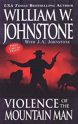 Violence of the Mountain Man, William W. Johnstone, J.A. Johnstone