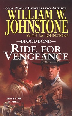 Blood Bond 12: Ride for Vengeance, William W. Johnstone, J.A. Johnstone