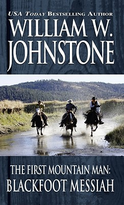 Blackfoot Messiah (The First Mountain Man #7), Johnstone, William W.