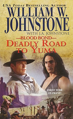 Blood Bond 13: Deadly Road To Yuma, WILLIAM W. JOHNSTONE, J.A. JOHNSTONE