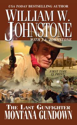 "The Last Gunfighter: Montana Gundown, ""Johnstone, William W., Johnstone, J.A."""