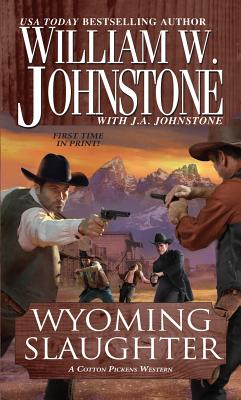 Wyoming Slaughter: A Cotton Pickens Western, William W. Johnstone, J.A. Johnstone