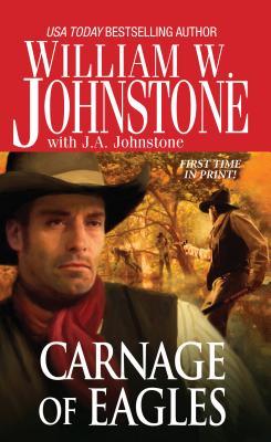 Carnage of Eagles, William W. Johnstone, J.A. Johnstone