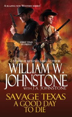 Savage Texas: A Good Day to Die, William W. Johnstone, J.A. Johnstone
