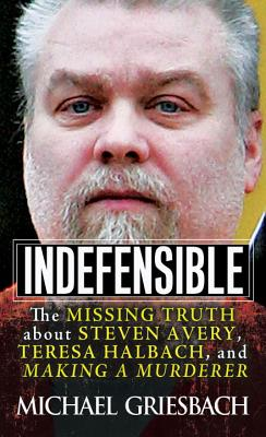 Image for Indefensible: The Missing Truth about Steven Avery, Teresa Halbach, and Making a Murderer