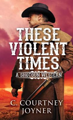 Image for These Violent Times (A Shotgun Western)