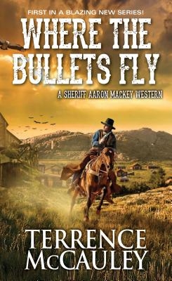 Image for Where the Bullets Fly (A Sheriff Aaron Mackey Western)