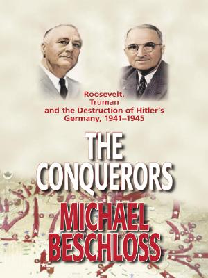 Image for The Conquerors: Roosevelt, Truman, and the Destruction of Hitler's Germany, 1941-1945