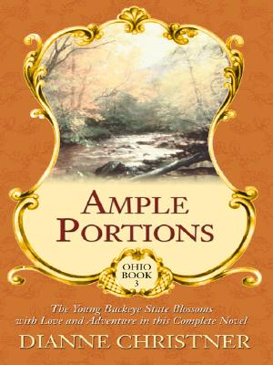 Ohio: Ample Portions (Christian Historical Romance in Large Print), Dianne Christner