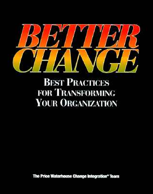 Image for Better Change: Best Practices for Transforming Your Organization