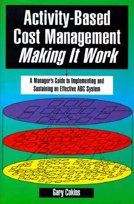 Image for Activity-Based Cost Management Making It Work: A Manager's Guide to Implementing and Sustaining an Effective ABC System