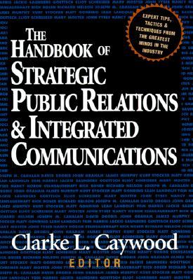 The Handbook of Strategic Public Relations & Integrated Communications, Caywood, Clarke L.