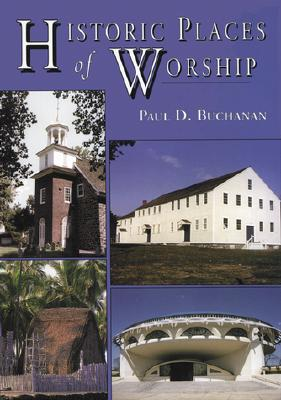 Image for Historic Places of Worship : Stories of 51 Extraordinary American Religious Sites Since 1300